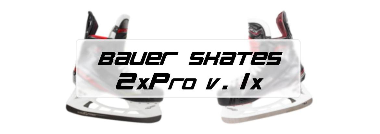 Bauer Vapor 1X Skates vs. Bauer Vapor 2X Pro Skates