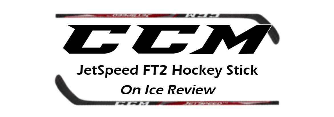 On-Ice Review: CCM JetSpeed FT2 Hockey Stick